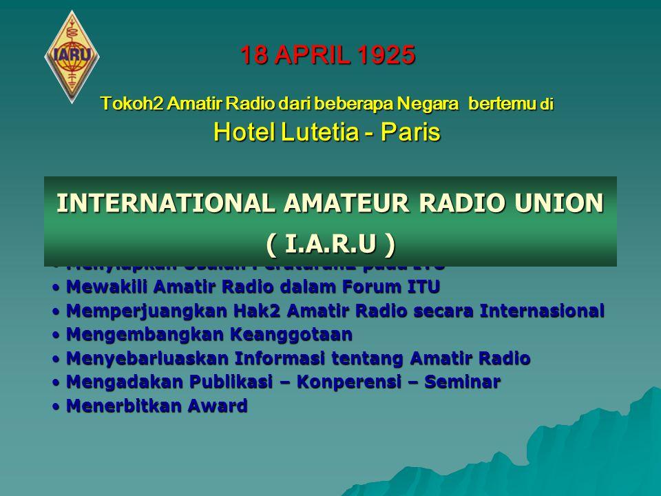 TUGAS I.A.RU Koordinasi Antar Organisasi Amatir Radio Bangsa2 Menyiapkan Usulan Peraturan2 pada ITU Mewakili Amatir Radio dalam Forum ITU Memperjuangk
