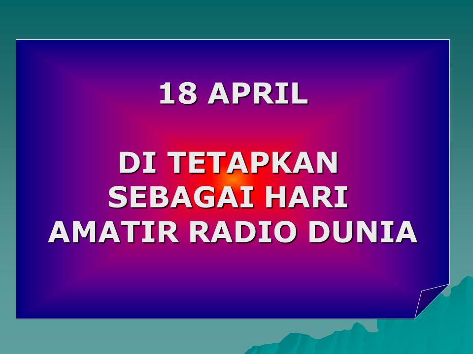 AMATIR RADIO BERIKRAR bahwa Amatir Radio adalah Perwira Amatir Radio adalah Setia Amatir Radio adalah Progresif Amatir Radio berjiwa Seimbang Amatir Radio adalah Ramah Tamah Amatir Radio adalah Patriot 18 APRIL 1925 KODE ETIK AMATIR RADIO 18 APRIL DI TETAPKAN SEBAGAI HARI AMATIR RADIO DUNIA