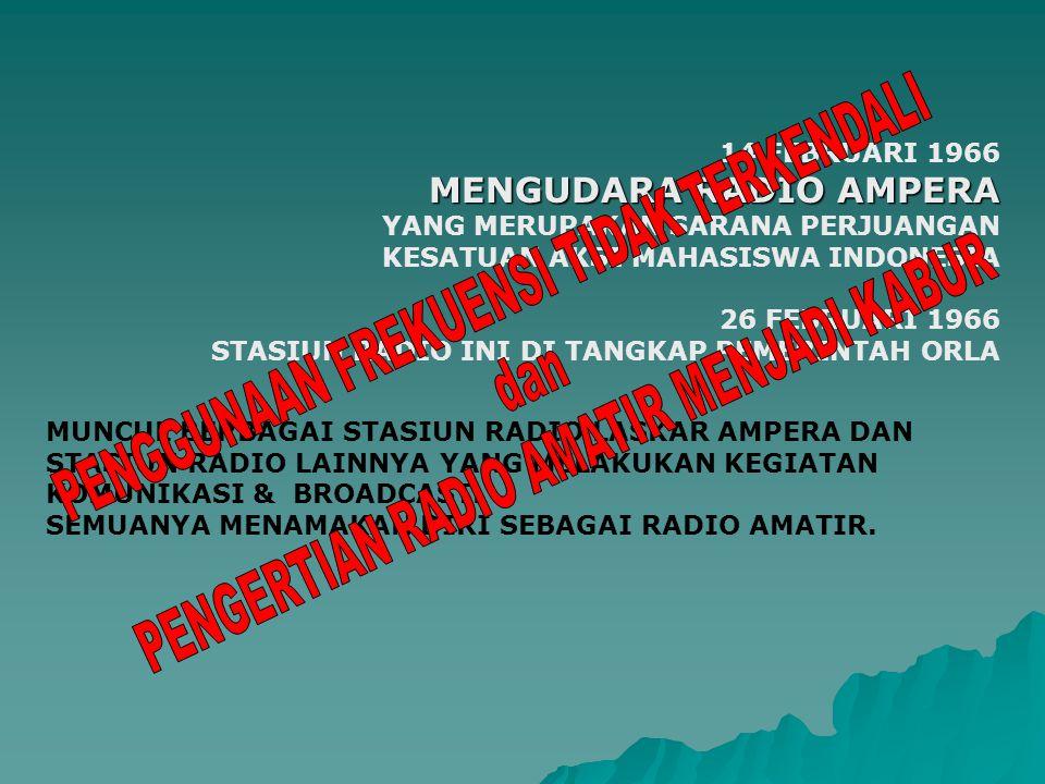 14 FEBRUARI 1966 MENGUDARA RADIO AMPERA YANG MERUPAKAN SARANA PERJUANGAN KESATUAN AKSI MAHASISWA INDONESIA 26 FEBRUARI 1966 STASIUN RADIO INI DI TANGKAP PEMERINTAH ORLA MUNCUL BERBAGAI STASIUN RADIO LASKAR AMPERA DAN STASIUN RADIO LAINNYA YANG MELAKUKAN KEGIATAN KOMUNIKASI & BROADCAST.