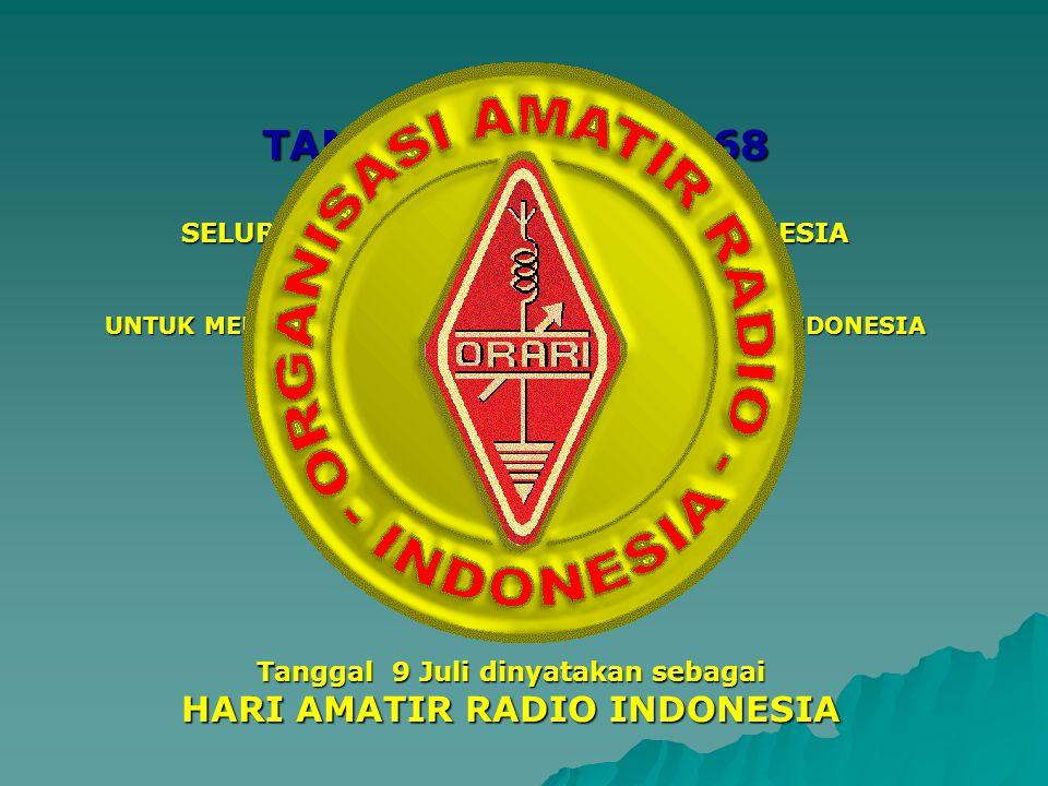 TANGGAL 9 JULI 1968 SELURUH TOKOH AMATIR RADIO INDONESIA BERKUMPUL DI JAKARTA UNTUK MELAKSANAKAN KONGRES AMATIR RADIO INDONESIA DAN LAHIRLAH Tanggal 9 Juli dinyatakan sebagai HARI AMATIR RADIO INDONESIA