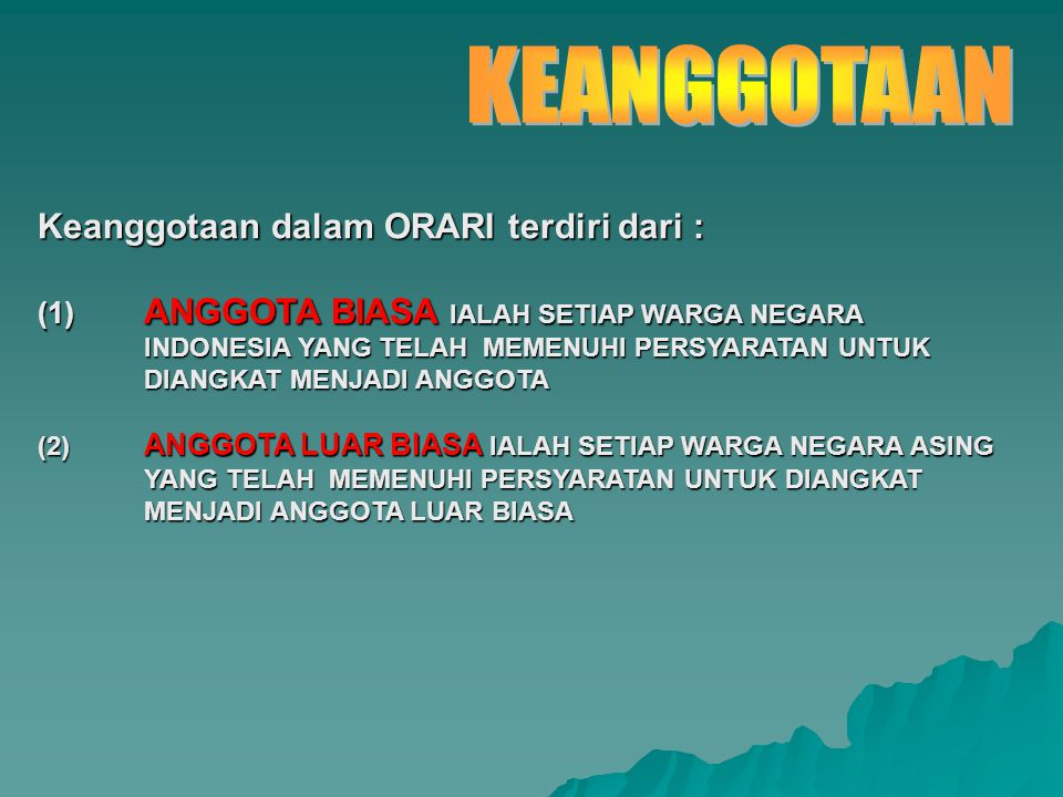 Keanggotaan dalam ORARI terdiri dari : (1) ANGGOTA BIASA IALAH SETIAP WARGA NEGARA INDONESIA YANG TELAH MEMENUHI PERSYARATAN UNTUK DIANGKAT MENJADI AN