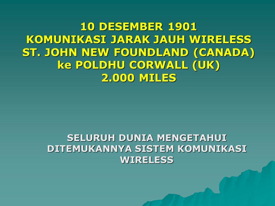 10 DESEMBER 1901 KOMUNIKASI JARAK JAUH WIRELESS ST. JOHN NEW FOUNDLAND (CANADA) ke POLDHU CORWALL (UK) 2.000 MILES SELURUH DUNIA MENGETAHUI DITEMUKANN