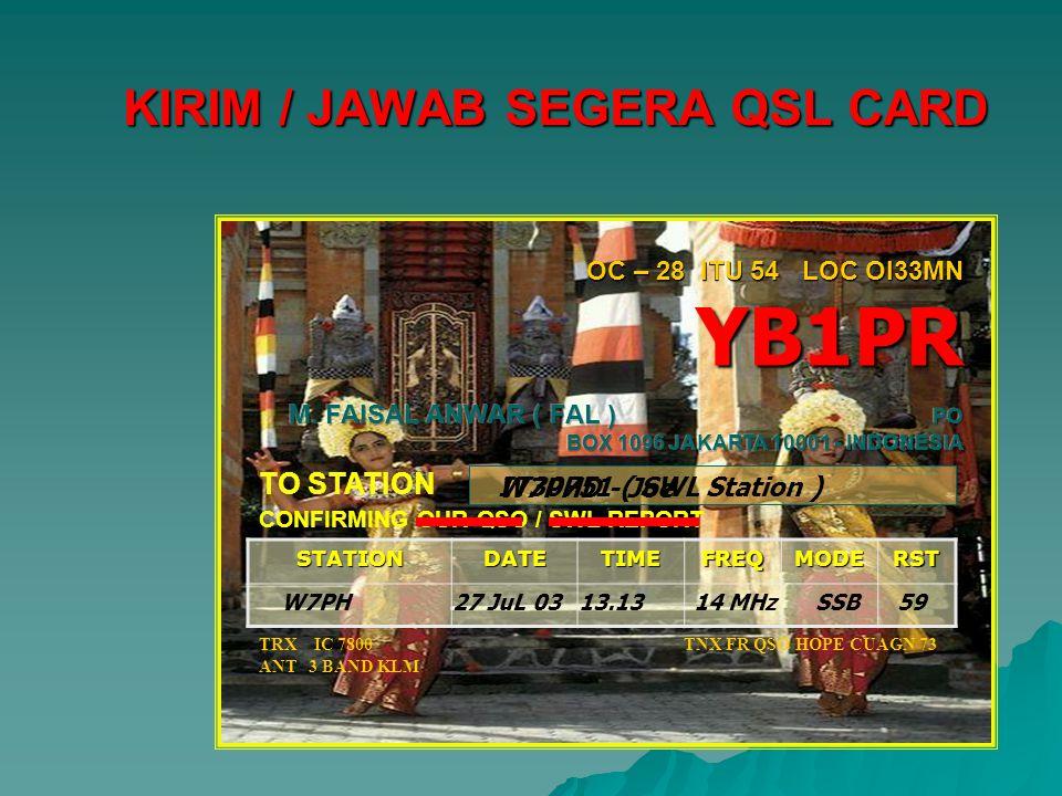 STATIONDATETIMEFREQMODERSTKIRIM / JAWAB SEGERA QSL CARD TO STATION CONFIRMING OUR QSO / SWL REPORT TRX IC 7800 ANT 3 BAND KLM TNX FR QSO HOPE CUAGN 73 W7PHD - Joe W7PH 27 JuL 03 13.13 14 MHz SSB 59 IT30751 ( SWL Station )