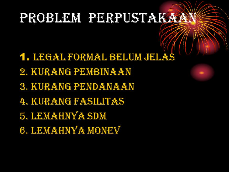 PROBLEM PERPUSTAKAAN 1. Legal formal belum jelas 2.