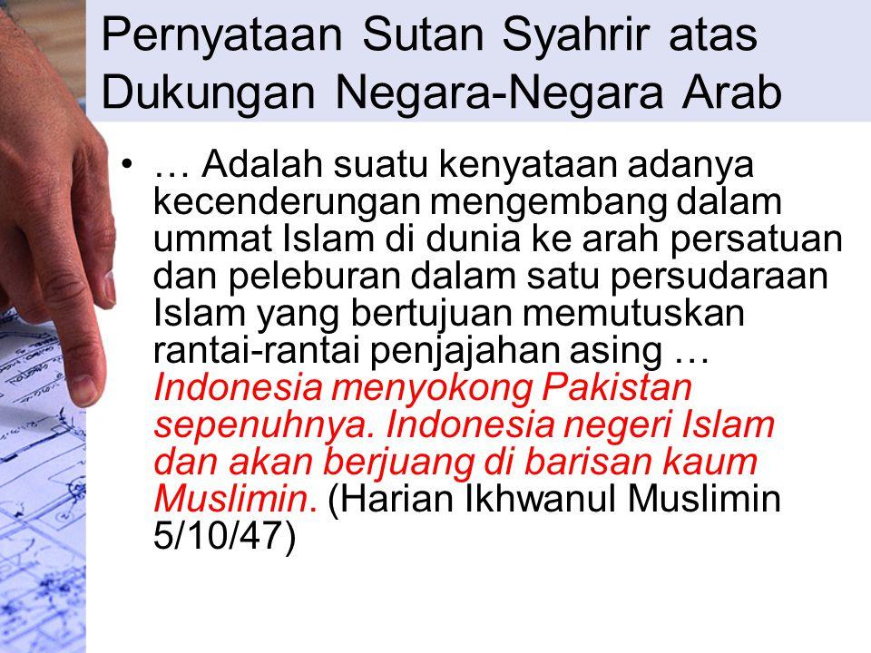 Pernyataan Sutan Syahrir atas Dukungan Negara-Negara Arab … Adalah suatu kenyataan adanya kecenderungan mengembang dalam ummat Islam di dunia ke arah