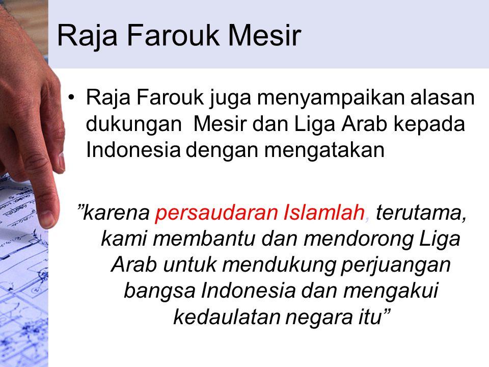 """Raja Farouk Mesir Raja Farouk juga menyampaikan alasan dukungan Mesir dan Liga Arab kepada Indonesia dengan mengatakan """"karena persaudaran Islamlah, t"""