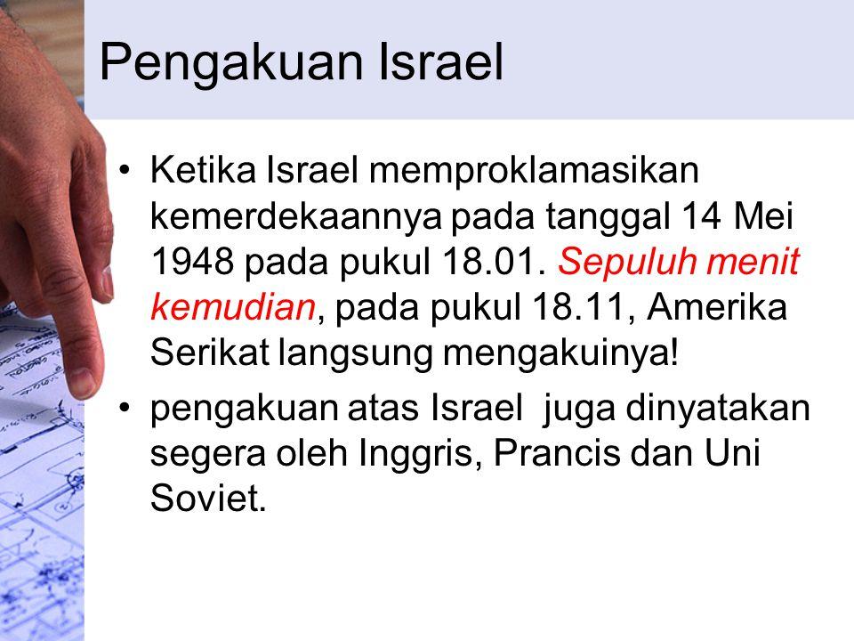 Pengakuan Israel Ketika Israel memproklamasikan kemerdekaannya pada tanggal 14 Mei 1948 pada pukul 18.01. Sepuluh menit kemudian, pada pukul 18.11, Am