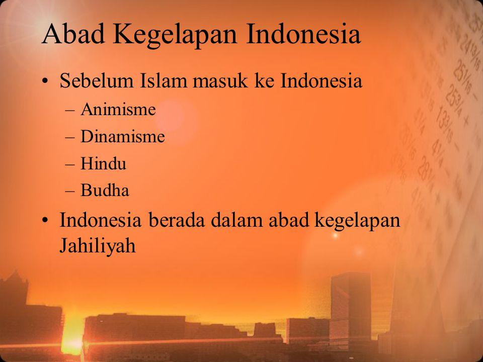 Abad Kegelapan Indonesia Sebelum Islam masuk ke Indonesia –Animisme –Dinamisme –Hindu –Budha Indonesia berada dalam abad kegelapan Jahiliyah