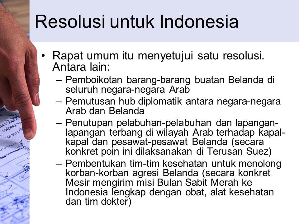 Resolusi untuk Indonesia Rapat umum itu menyetujui satu resolusi. Antara lain: –Pemboikotan barang-barang buatan Belanda di seluruh negara-negara Arab