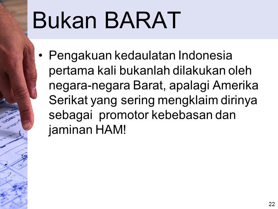 Bukan BARAT Pengakuan kedaulatan Indonesia pertama kali bukanlah dilakukan oleh negara-negara Barat, apalagi Amerika Serikat yang sering mengklaim dir