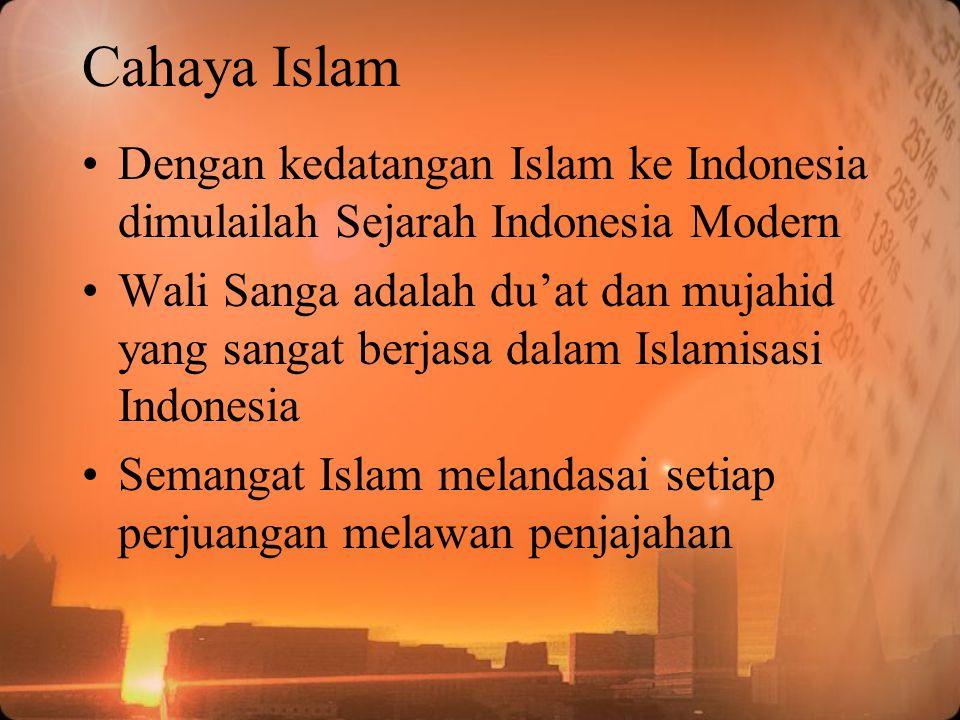 Cahaya Islam Dengan kedatangan Islam ke Indonesia dimulailah Sejarah Indonesia Modern Wali Sanga adalah du'at dan mujahid yang sangat berjasa dalam Is