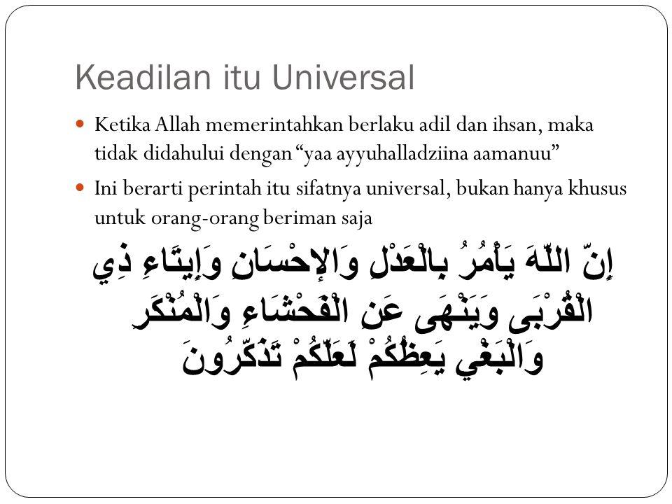 """Keadilan itu Universal Ketika Allah memerintahkan berlaku adil dan ihsan, maka tidak didahului dengan """"yaa ayyuhalladziina aamanuu"""" Ini berarti perint"""