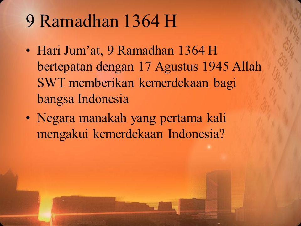 9 Ramadhan 1364 H Hari Jum'at, 9 Ramadhan 1364 H bertepatan dengan 17 Agustus 1945 Allah SWT memberikan kemerdekaan bagi bangsa Indonesia Negara manak