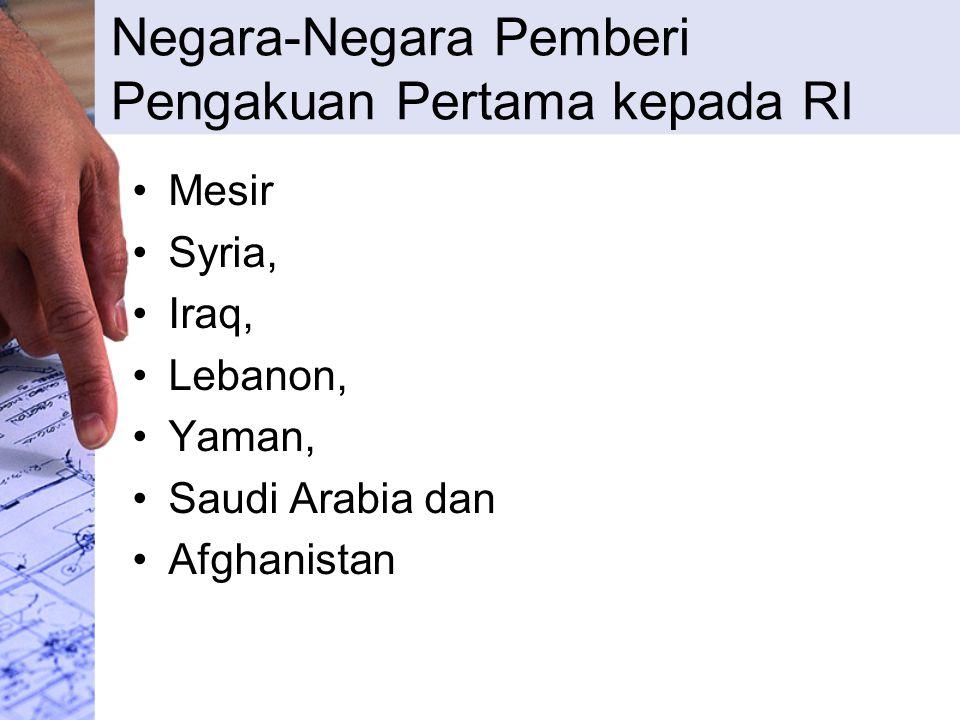 Negara-Negara Pemberi Pengakuan Pertama kepada RI Mesir Syria, Iraq, Lebanon, Yaman, Saudi Arabia dan Afghanistan