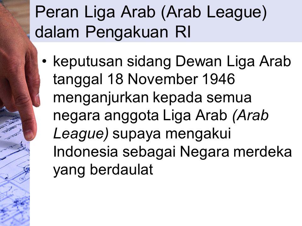 Peran Liga Arab (Arab League) dalam Pengakuan RI keputusan sidang Dewan Liga Arab tanggal 18 November 1946 menganjurkan kepada semua negara anggota Li