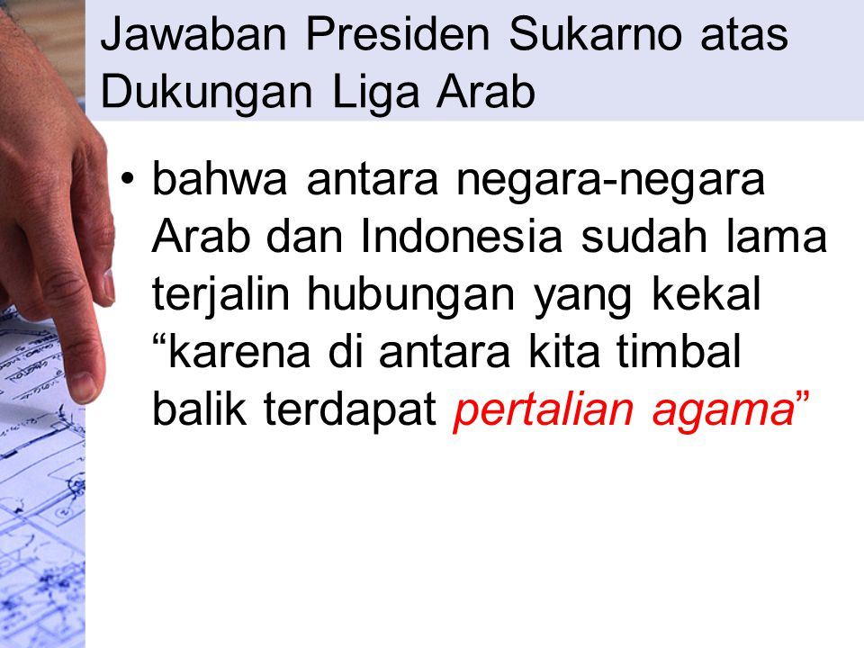 """Jawaban Presiden Sukarno atas Dukungan Liga Arab bahwa antara negara-negara Arab dan Indonesia sudah lama terjalin hubungan yang kekal """"karena di anta"""