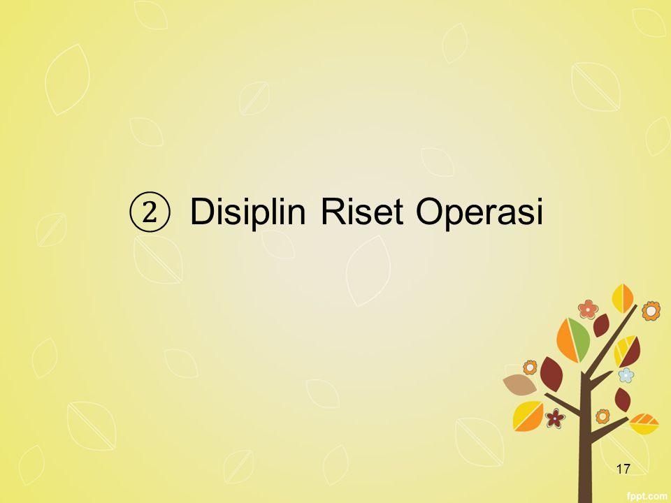 17 ② Disiplin Riset Operasi