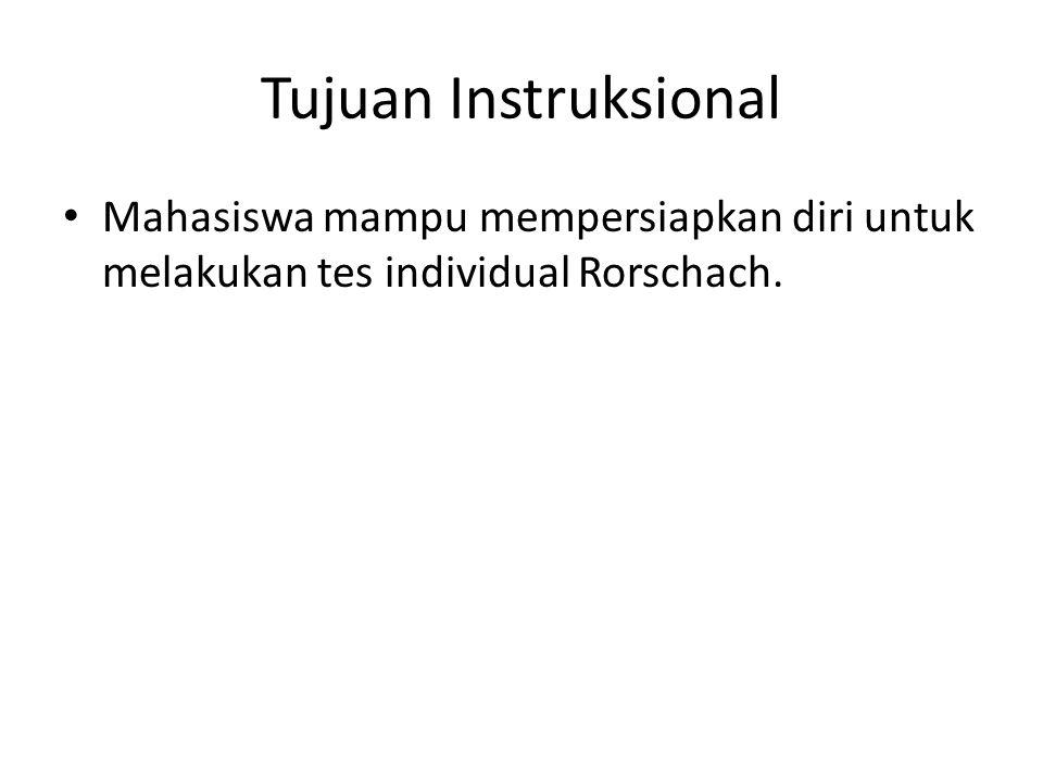 Tujuan Instruksional Mahasiswa mampu mempersiapkan diri untuk melakukan tes individual Rorschach.