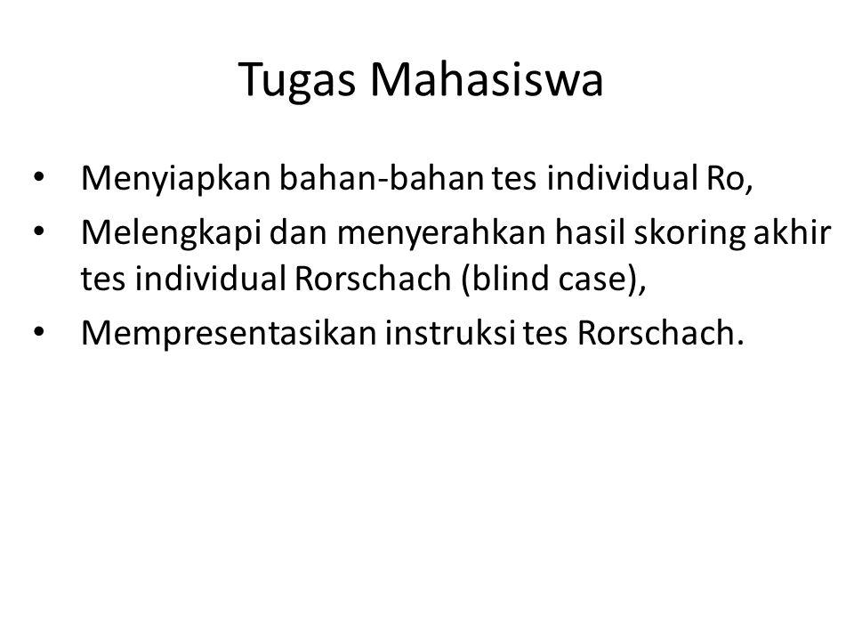 Tugas Mahasiswa Menyiapkan bahan-bahan tes individual Ro, Melengkapi dan menyerahkan hasil skoring akhir tes individual Rorschach (blind case), Mempresentasikan instruksi tes Rorschach.