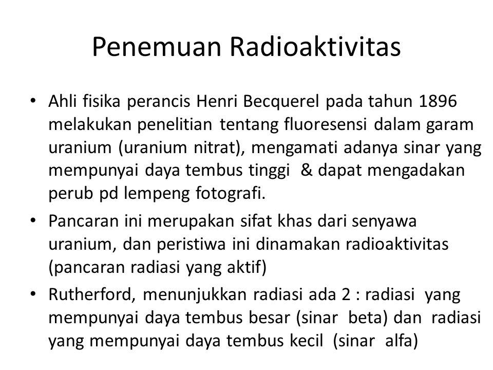 1896 Becquerel menemukan gejala radioaktivitas pada uranium 1897 Penemuan elektron oleh Thomson 1898 Marie Curie menemukan unsur Radium dan Polonium serta radioaktivitas Th 1900 Villard dan Becquerel menyatakan bahwa radiasi gamma adalah gelombang elektromagnetik, lalu tahun 1941 dibuktikan kebenaranya oleh Rutherfoerd 1900 Becquerel menyatakan bahwa radiasi beta adalah elektron 1903 Rutherford menyatakan bahwa partikel alfa adalah Helium yang terionisi 1905 Kesetaraan massa dan energi (Einstein) 1911 Teori aton Rutherford dan transmutasi unsur oleh Rutherford Resume sejarah perkembangan nuklir