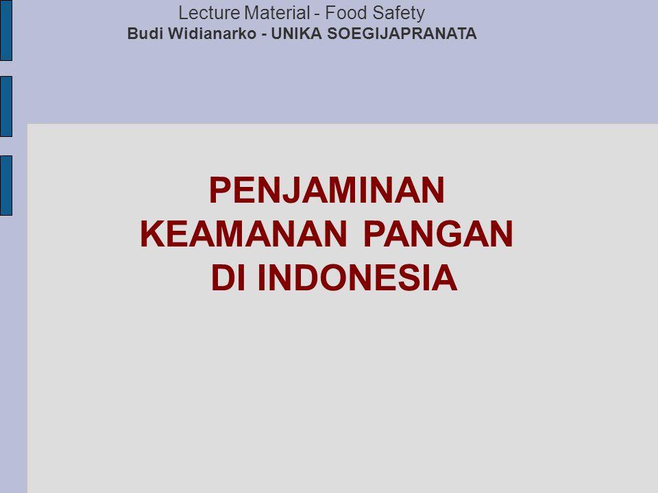 PENJAMINAN KEAMANAN PANGAN DI INDONESIA Lecture Material - Food Safety Budi Widianarko - UNIKA SOEGIJAPRANATA