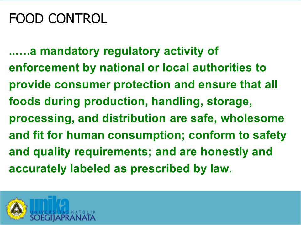 FOOD CONTROL..….a mandatory regulatory activity of enforcement by national or local authorities to provide consumer protection and ensure that all foo