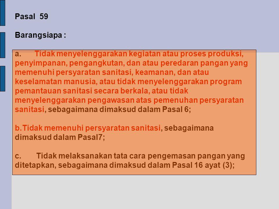 Pasal 59 Barangsiapa : a.
