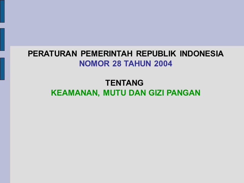 PERATURAN PEMERINTAH REPUBLIK INDONESIA NOMOR 28 TAHUN 2004 TENTANG KEAMANAN, MUTU DAN GIZI PANGAN