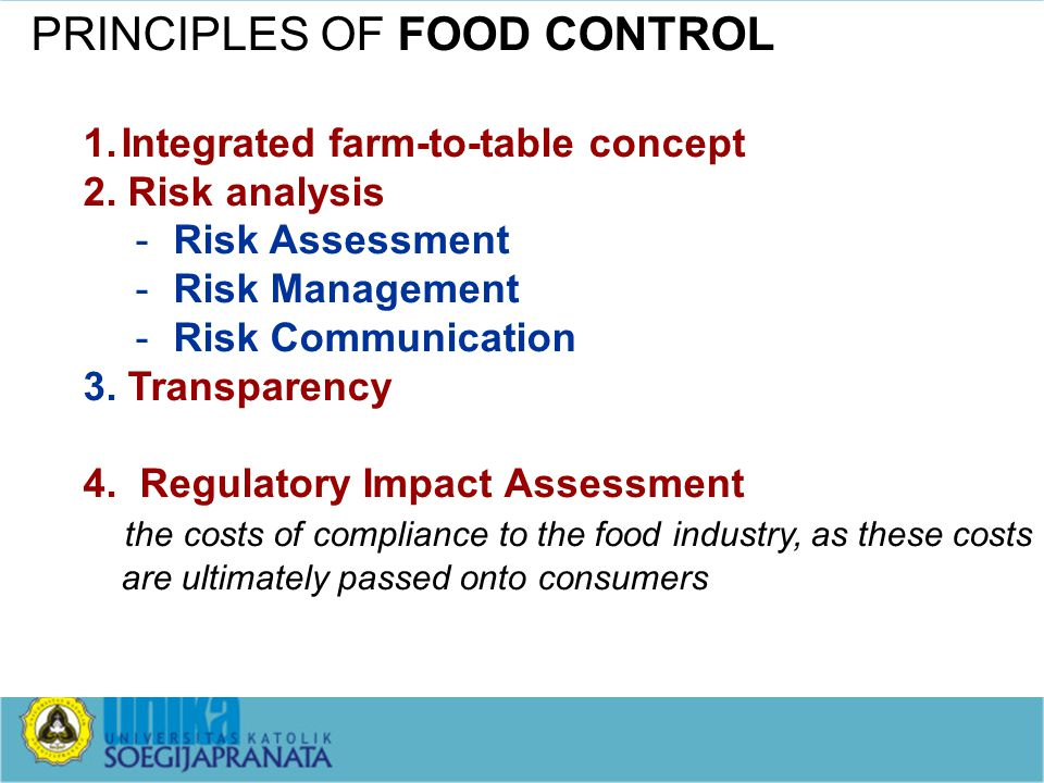 PRINCIPLES OF FOOD CONTROL 1.Integrated farm-to-table concept 2. Risk analysis -Risk Assessment -Risk Management -Risk Communication 3. Transparency 4