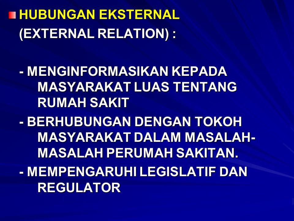 HUBUNGAN EKSTERNAL (EXTERNAL RELATION) : - MENGINFORMASIKAN KEPADA MASYARAKAT LUAS TENTANG RUMAH SAKIT - BERHUBUNGAN DENGAN TOKOH MASYARAKAT DALAM MAS