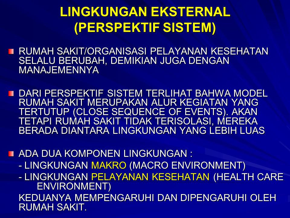 LINGKUNGAN EKSTERNAL (PERSPEKTIF SISTEM) RUMAH SAKIT/ORGANISASI PELAYANAN KESEHATAN SELALU BERUBAH, DEMIKIAN JUGA DENGAN MANAJEMENNYA DARI PERSPEKTIF