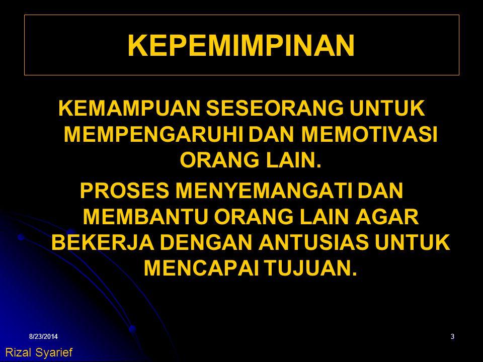 8/23/20143 KEPEMIMPINAN KEMAMPUAN SESEORANG UNTUK MEMPENGARUHI DAN MEMOTIVASI ORANG LAIN.