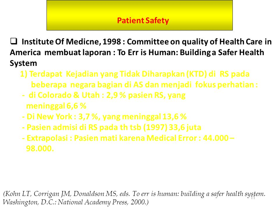 11 Patient Safety  Institute Of Medicne, 1998 : Committee on quality of Health Care in America membuat laporan : To Err is Human: Building a Safer He