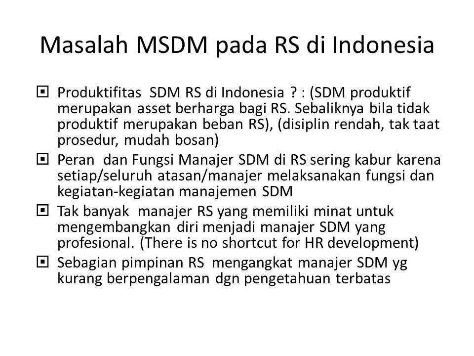 Masalah MSDM pada RS di Indonesia  Produktifitas SDM RS di Indonesia .