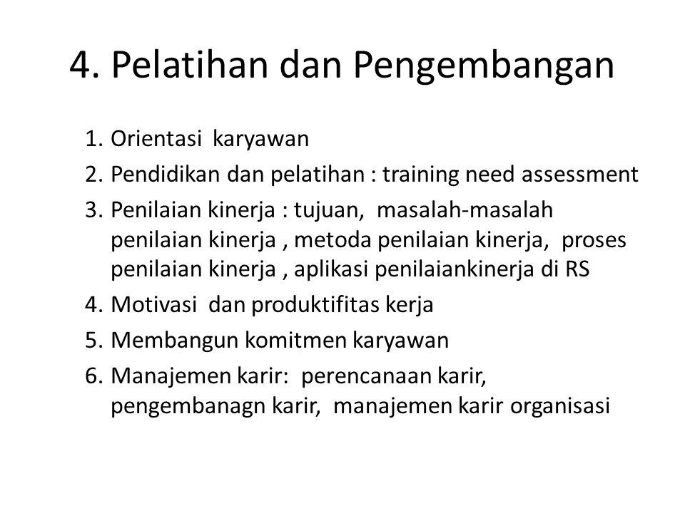 4. Pelatihan dan Pengembangan 1.Orientasi karyawan 2.Pendidikan dan pelatihan : training need assessment 3.Penilaian kinerja : tujuan, masalah-masalah