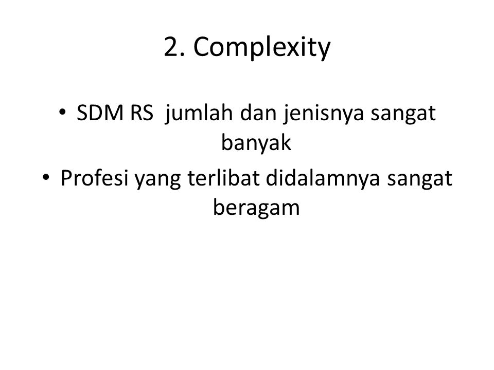 2. Complexity SDM RS jumlah dan jenisnya sangat banyak Profesi yang terlibat didalamnya sangat beragam