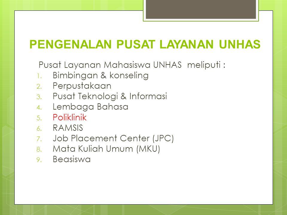 PENGENALAN PUSAT LAYANAN UNHAS Pusat Layanan Mahasiswa UNHAS meliputi : 1. Bimbingan & konseling 2. Perpustakaan 3. Pusat Teknologi & Informasi 4. Lem