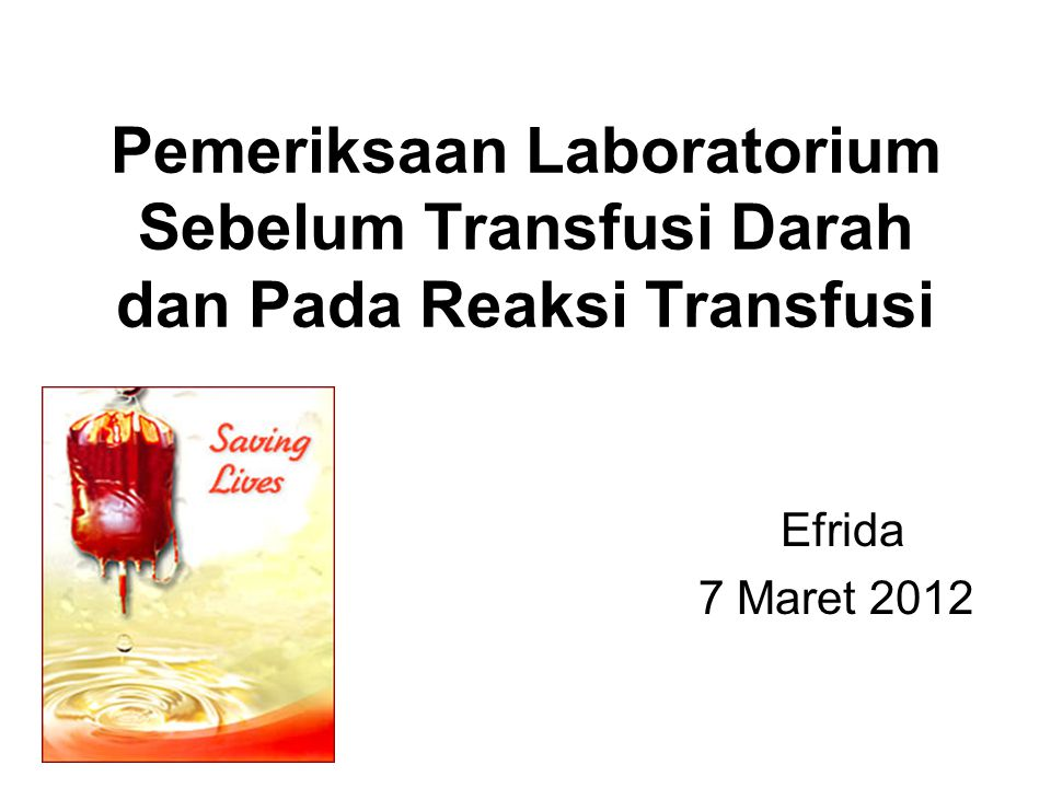 Pemeriksaan Laboratorium Sebelum Transfusi Darah dan Pada Reaksi Transfusi Efrida 7 Maret 2012