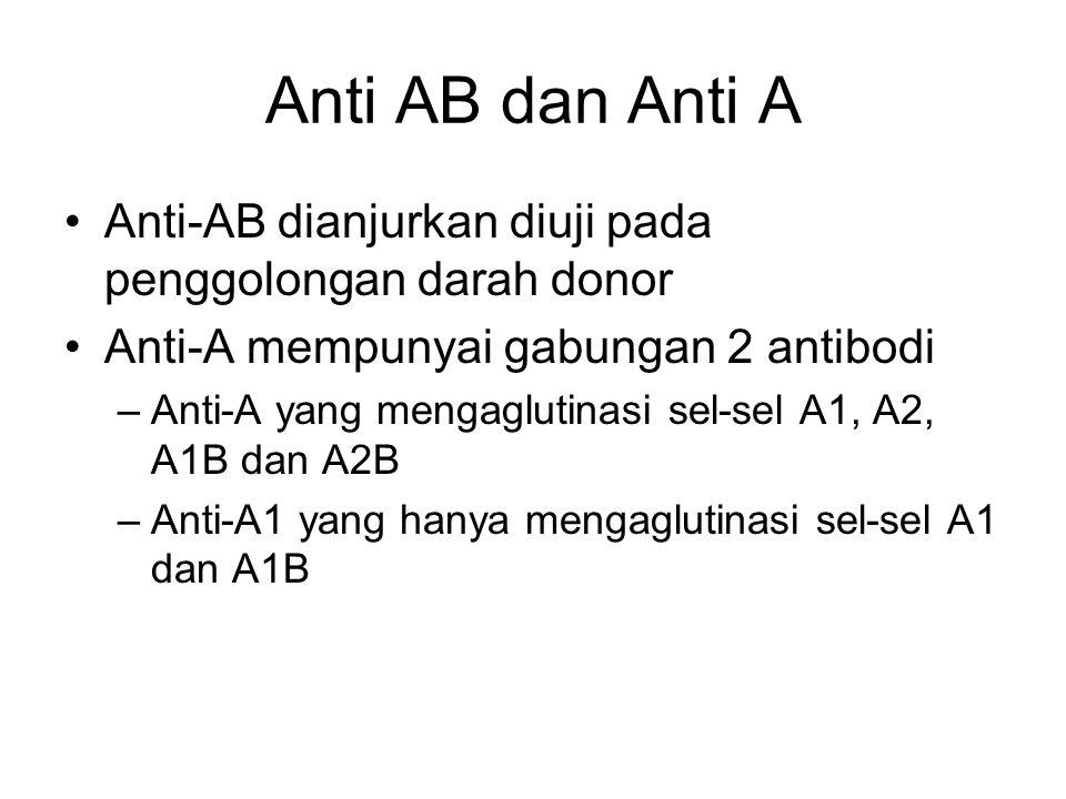 Anti AB dan Anti A Anti-AB dianjurkan diuji pada penggolongan darah donor Anti-A mempunyai gabungan 2 antibodi –Anti-A yang mengaglutinasi sel-sel A1,