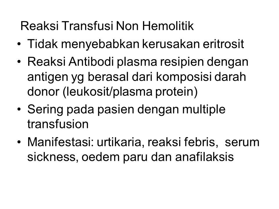 Reaksi Transfusi Non Hemolitik Tidak menyebabkan kerusakan eritrosit Reaksi Antibodi plasma resipien dengan antigen yg berasal dari komposisi darah do