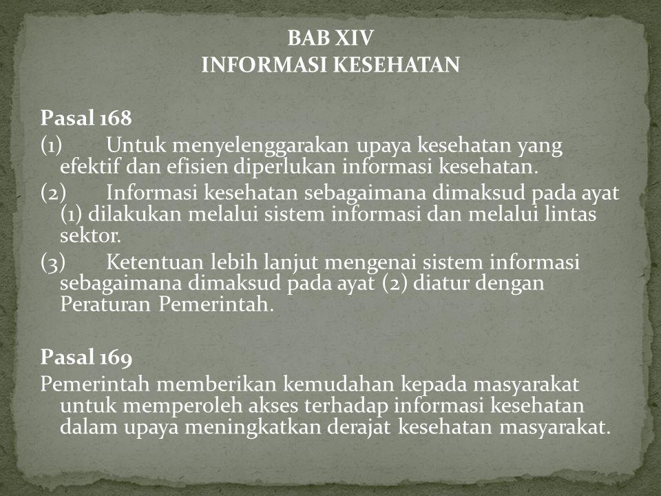 BAB XIV INFORMASI KESEHATAN Pasal 168 (1) Untuk menyelenggarakan upaya kesehatan yang efektif dan efisien diperlukan informasi kesehatan. (2) Informas