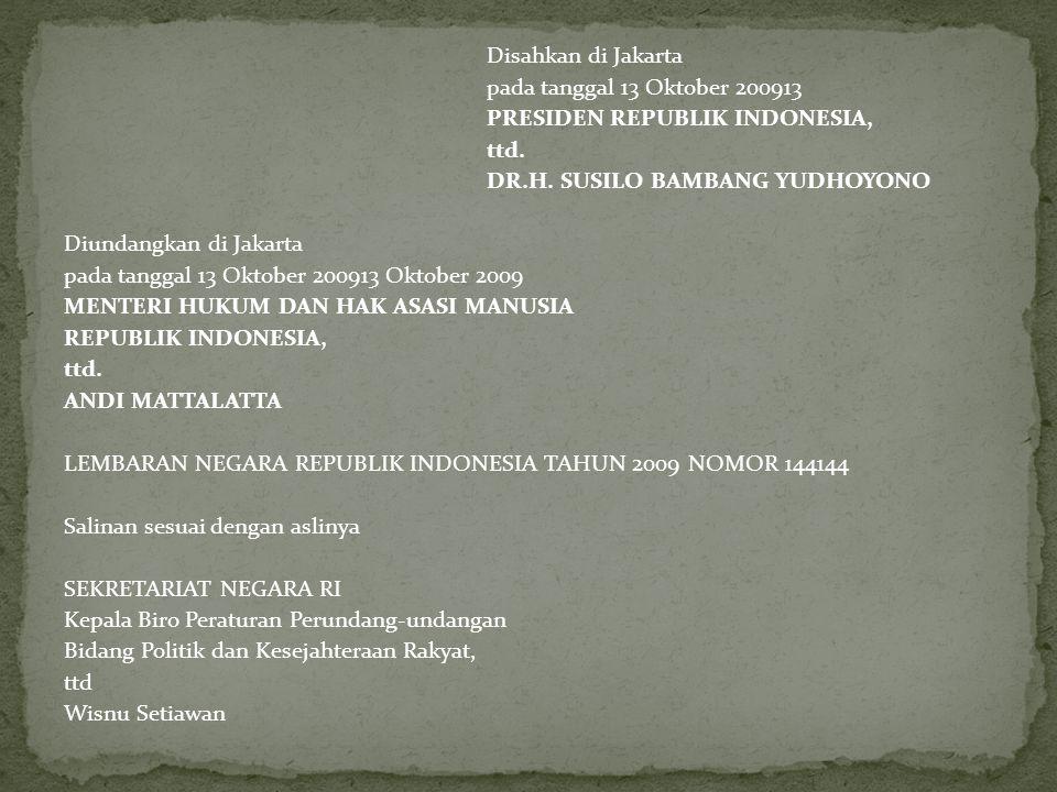 Disahkan di Jakarta pada tanggal 13 Oktober 200913 PRESIDEN REPUBLIK INDONESIA, ttd.