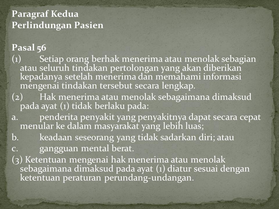 Paragraf Kedua Perlindungan Pasien Pasal 56 (1) Setiap orang berhak menerima atau menolak sebagian atau seluruh tindakan pertolongan yang akan diberik