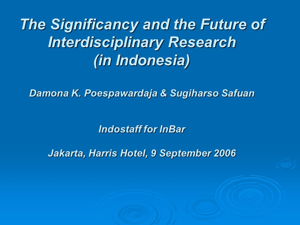 The Significancy and the Future of Interdisciplinary Research (in Indonesia) Damona K.
