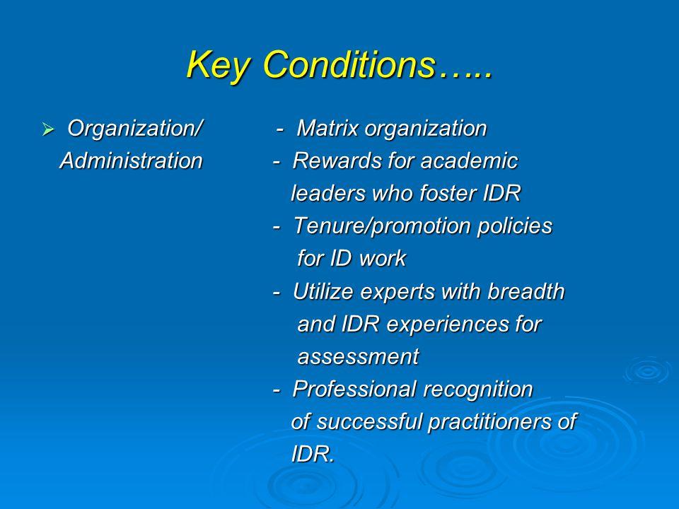 Key Conditions…..  Organization/ - Matrix organization Administration - Rewards for academic Administration - Rewards for academic leaders who foster