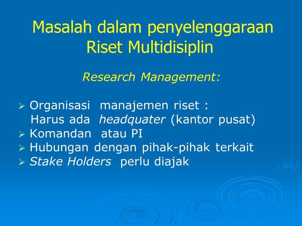 Masalah dalam penyelenggaraan Riset Multidisiplin Research Management:   Organisasi manajemen riset : Harus ada headquater (kantor pusat)   Komand
