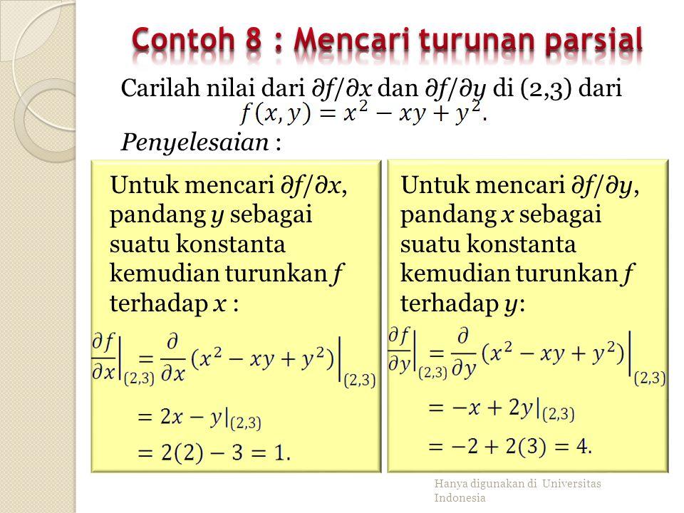Turunan Parsial terhadap xTurunan Parsial terhadap y Turunan parsial f(x,y) terhadap x pada titik (x 0,y 0 ) adalah dengan asumsi limitnya ada. Turuna