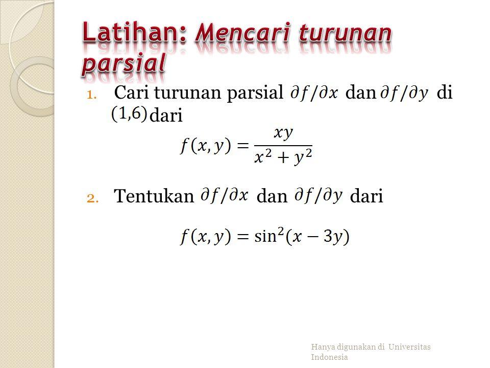 Carilah nilai dari ∂f/∂x dan ∂f/∂y di (2,3) dari Penyelesaian : Hanya digunakan di Universitas Indonesia Untuk mencari ∂f/∂x, pandang y sebagai suatu