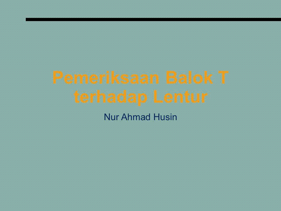 Pemeriksaan Balok T terhadap Lentur Nur Ahmad Husin