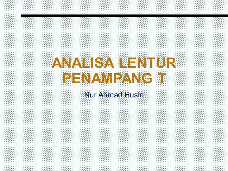 ANALISA LENTUR PENAMPANG T Nur Ahmad Husin